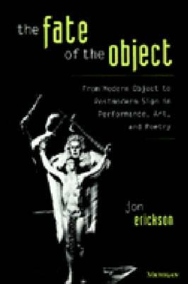Image for Fate of the Object: From Modern Object to Postmodern Sign in Performance, Art, a