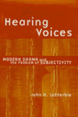 Image for Hearing Voices: Modern Drama and the Problem of Subjectivity (Theater: Theory/Te