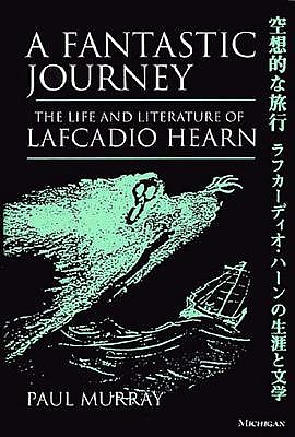 Image for A Fantastic Journey  The Life and Literature of Lafcadio Hearn