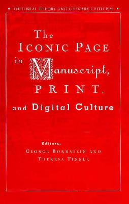Image for The Iconic Page in Manuscript, Print, and Digital Culture (Editorial Theory And Literary Criticism)