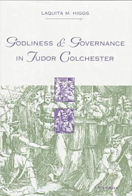 Image for Godliness and Governance in Tudor Colchester (Studies In Medieval And Early Modern Civilization)