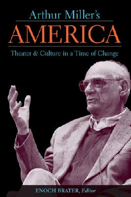 Image for Arthur Miller's America: Theater and Culture in a Time of Change (Theater: Theory/Text/Performance)