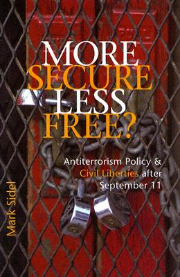 More Secure, Less Free?: Antiterrorism Policy and Civil Liberties after September 11, Sidel, Mark