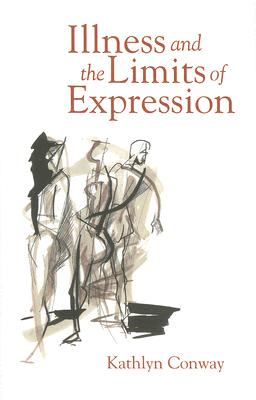 Image for Illness and the Limits of Expression (Conversations in Medicine and Society)