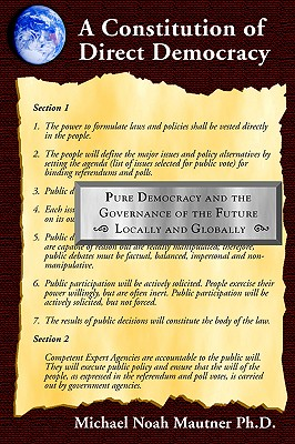 A Constitution of Direct Democracy : Pure Democracy and the Governance of the Future ~ Locally and Globally ~, Mautner, Michael Noah