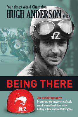 Image for Being There: An autobiography by arguably the most successful all round international rider in the history of New Zealand motorcycling