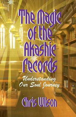 Image for The Magic of the Akashic Records: Understanding Our Soul Journey