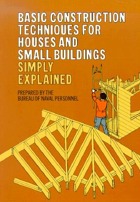Image for Basic Construction Techniques for Houses and Small Buildings Simply Explained.