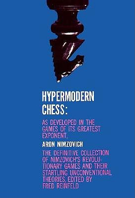 Image for Hypermodern Chess: As Developed in the Games of Its Greatest Exponent, Aron Nimzovich