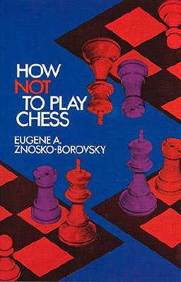 "How Not to Play Chess (Dover Chess), ""Znosko-Borovsky, Eugene A."""