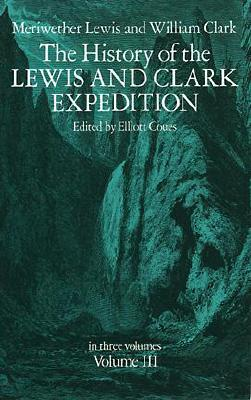 The History of the Lewis and Clark Expedition (Volume 3), Lewis,Meriwether/Clark,William/ Coues,Elliot