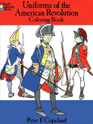Uniforms of the American Revolution Coloring Book (Dover Fashion Coloring Book), Peter F. Copeland