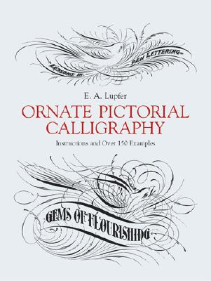 Image for Ornate Pictorial Calligraphy: Instructions and Over 150 Examples (Lettering, Calligraphy, Typography)