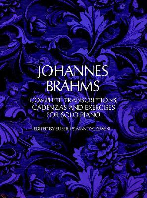 Image for Johannes Brahms Complete Transcriptions, Cadenzas and Exercises for Solo Piano