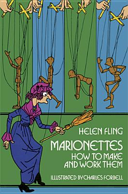 Marionettes: How to Make and Work Them, Helen Fling