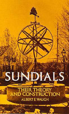 Sundials: Their Theory and Construction, ALBERT WAUGH