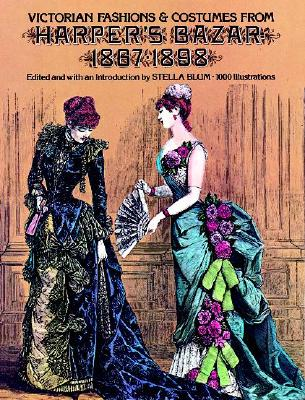 Image for Victorian Fashions and Costumes from Harper's Bazar, 1867-1898