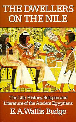 Image for The Dwellers on the Nile: The Life, History, Religion and Literature of the Ancient Egyptians