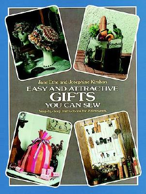 Easy and Attractive Gifts You Can Sew (Step-By-Step Instructions for 20 Presents), Ethe, Jane; Kirshon, Josephine