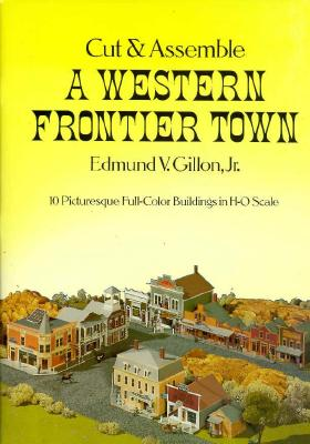 Cut and Assemble a Western Frontier Town, Edmund V. Gillon