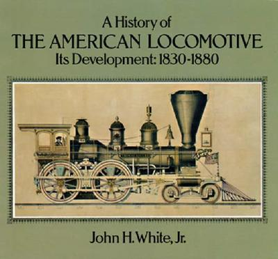 Image for A History of the American Locomotive: Its Development, 1830–1880 (Trains)