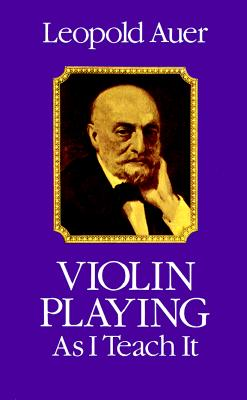 Violin Playing As I Teach It (Dover Books on Music), Auer, Leopold