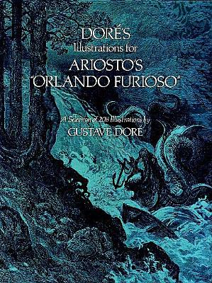 "Dor�'s Illustrations for Ariosto's ""Orlando Furioso"": A Selection of 208 Illustrations (Dover Fine Art, History of Art), Dor�, Gustave"
