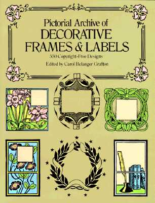 Pictorial Archive of Decorative Frames and Labels: 550 Copyright-Free Designs (Dover Pictorial Archives), Grafton, Carol Belanger [Editor]