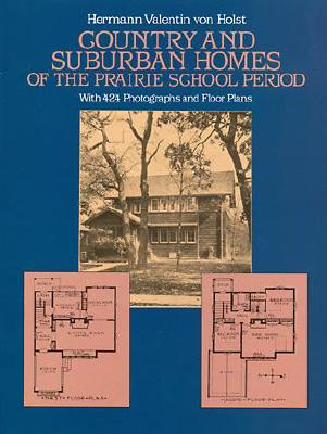Country and Suburban Homes of the Prairie School Period (Dover Architecture), Holst, H. V. von