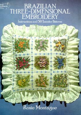 Image for Brazilian Three-Dimensional Embroidery: Instructions & 50 Transfer Patterns (Dover Needlework Series)