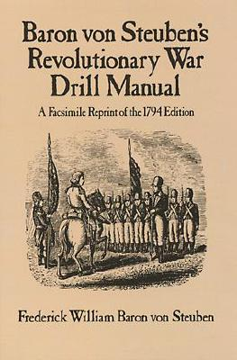 Image for Baron Von Steuben's Revolutionary War Drill Manual: A Facsimile Reprint of the 1794 Edition