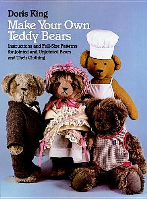 Make Your Own Teddy Bears: Instructions and Full-Size Patterns for Jointed and Unjointed Bears and Their Clothing (Dover Needlework Series), King, Doris