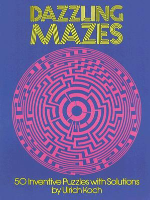 Dazzling Mazes: 50 Inventive Puzzles with Solutions (Dover Children's Activity Books), Koch, Ulrich