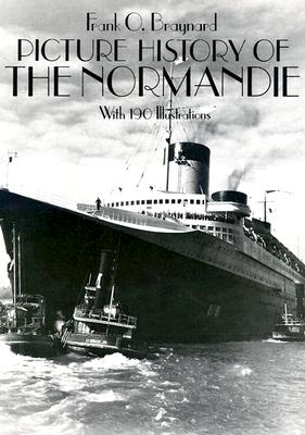 Picture History of the Normandie: With 190 Illustrations, Braynard, Frank O.