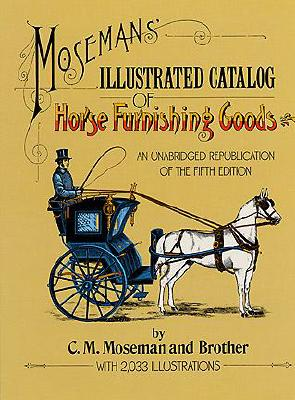Image for Moseman's Illustrated Catalog of Horse Furnishing Goods An Unabridged Republication of the Fifth Edition