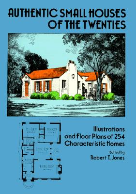 Authentic Small Houses of the Twenties: Illustrations and Floor Plans of 254 Characteristic Homes (Dover Books on Architecture)
