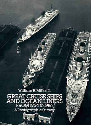 Great Cruise Ships and Ocean Liners from 1954 to 1986: A Photographic Survey (Dover Maritime), Miller, William H.  Jr.