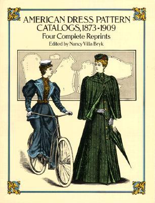 American Dress Pattern Catalogs, 1873-1909, Bryk, Nancy