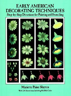 Early American Decorating Techniques: Step-by-Step Directions for Painting and Stenciling, Slayton, Mariette Paine