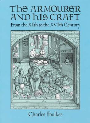 Image for The Armourer and His Craft: From the XIth to the XVIth Century
