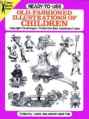 Ready-to-Use Old-Fashioned Illustrations of Children (Dover Clip Art Ready-to-Use), Carol Belanger Grafton