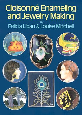 Cloisonn� Enameling and Jewelry Making, Liban, Felicia; Mitchell, Louise