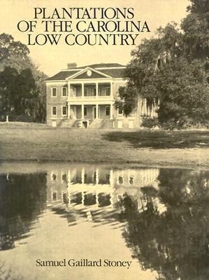 Plantations of the Carolina Low Country, Stoney, Samuel Gaillard