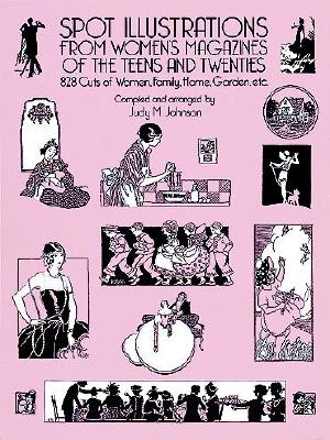 Image for Spot Illustrations from Women's Magazines of the Teens and Twenties: 828 Cuts of Women, Family, Home, Garden, etc. (Dover Pictorial Archive Series)