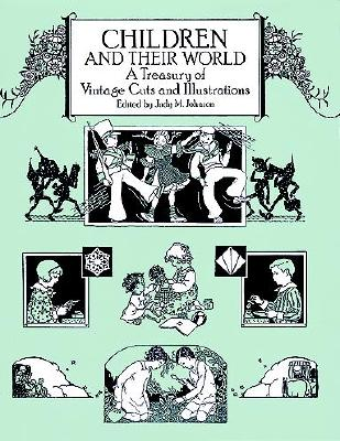 Children and Their World: A Treasury of Vintage Cuts and Illustrations (Dover Pictorial Archives), Johnson, Judy M. [Editor]