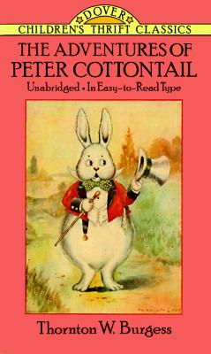 The Adventures of Peter Cottontail (Dover Children's Thrift Classics), THORNTON W. BURGESS