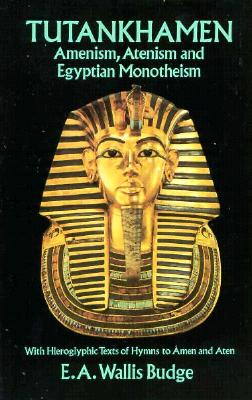 Image for Tutankhamen: Amenism, Atenism and Egyptian Monotheism/with Hieroglyphic Texts of Hymns to Amen and Aten