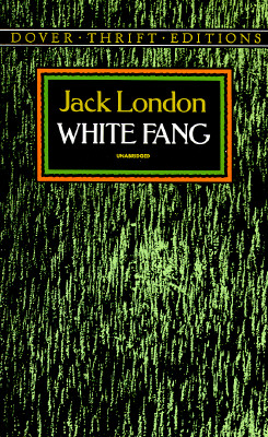 White Fang (Dover Thrift Editions), Jack London