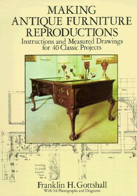 Reproducing Antique Furniture: Instructions and Measured Drawings for 40 Classic Projects (Dover Woodworking), Gottshall, Franklin H.