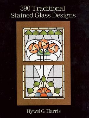 390 Traditional Stained Glass Designs (Dover Stained Glass Instruction), Harris, Hywel G.